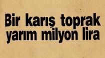 Bir karış toprak yarım milyon lira