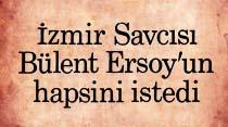 İzmir Savcısı Bülent Ersoy'un hapsini istedi
