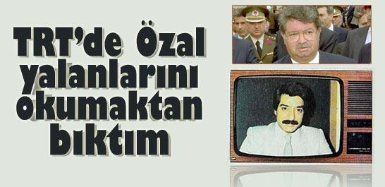 4 yıldır TV Özal'ın yalanlarını okumaktan bıktım