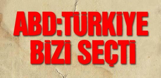 ABD: Türkiye bizi seçti
