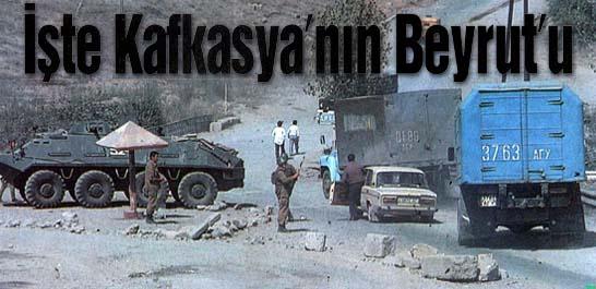 İşte Kafkasya'nın Beyrut'u