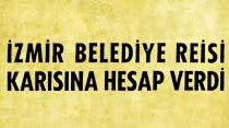 İzmir Belediye Reisi karısına hesap verdi