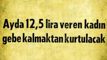Ayda 12,5 lira veren kadın gebe kalmaktan kurtulacak