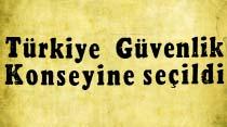 Türkiye Güvenlik Konseyine seçildi