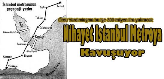 Nihayet İstanbul metroya kavuşuyor