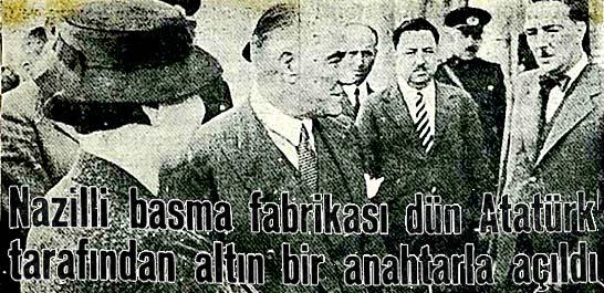 Nazilli basma fabrikası dün Atatürk tarafından altın bir anahtarla açıldı