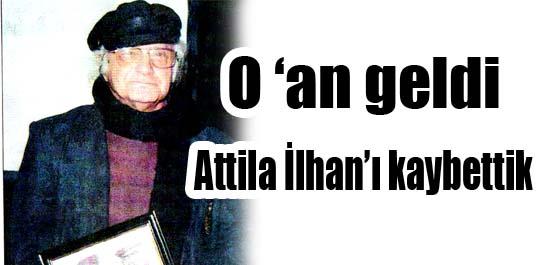 O 'an' geldi Attila İlhan'ı kaybettik
