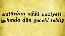 Atatürkün sıhhi vaziyeti hakkında dün geceki tebliğ