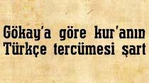Gökay'a göre kur'anın Türkçe tercümesi şart