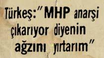 Türkeş: ''MHP anarşi çıkarıyor diyenin ağzını yırtarım''