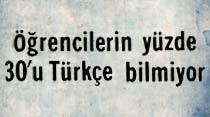 Öğrencilerin yüzde 30'u Türkçe bilmiyor