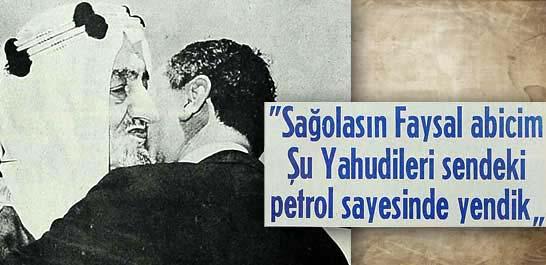 ''Sağolasın Faysal abicim Şu Yahudileri sendeki petrol sayesinde yendik''