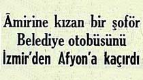 Amirine kızan bir şoför Belediye otobüsünü İzmir'den Afyon'a kaçırdı