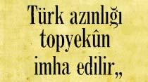 Türk azınlığı topyekun imha edilir