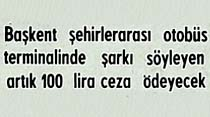 Şehirlerarası otobüs terminalinde şarkı söyleyen artık 100 lira ceza ödeyecek