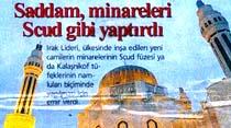 Saddam, minareleri Scud gibi yaptırdı