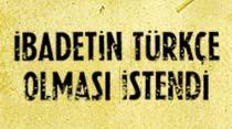 İbadetin Türkçe olması istendi