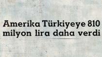 Amerika Türkiyeye 810 milyon lira daha verdi