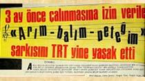 """3 ay önce çalınmasına izin verilen """"Arım-balım-peteğim"""" şarkısını TRT yine yasak etti"""