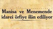 Manisa ve Menemende idarei örfiye ilan ediliyor