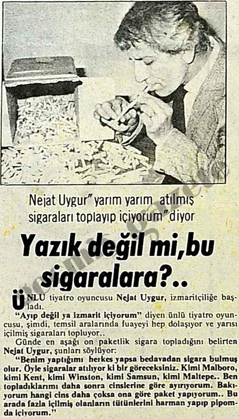 """Nejat Uygur """"yarım yarım atılmış sigaraları toplayıp içiyorum"""""""
