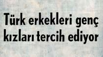 Türk erkekleri genç kızları tercih ediyor