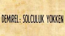 """Demirel: """"Solculuk yokken Türkiye rahattı"""""""