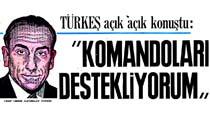"""Türkeş açık açık konuştu: """"Komandoları destekliyorum, çünkü onları biz kurduk ve eğittik"""""""