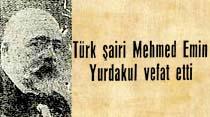 Türk şairi Mehmed Emin Yurdakul vefat etti