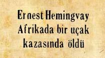 Ernest Hemingway Afrikada bir uçak kazasında öldü