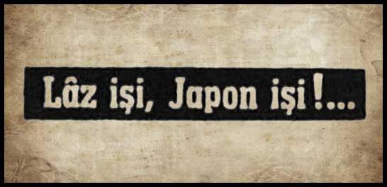 Laz işi, Japon işi!...