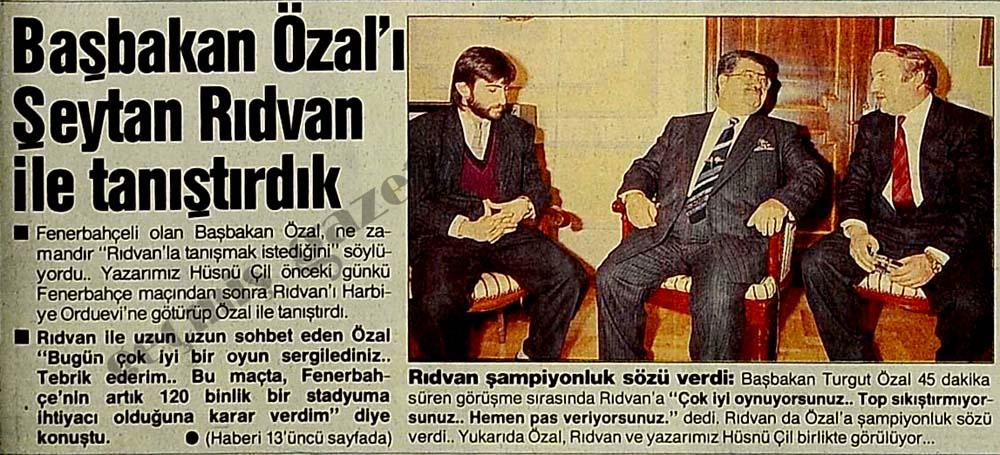Başbakan Özal'ı Şeytan Rıdvan ile tanıştırdık