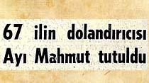 67 ilin dolandırıcısı Ayı Mahmut tutuldu