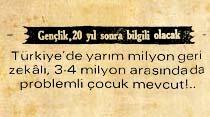 Türkiye'de yarım milyon geri zekalı, 3-4 milyon arasında da problemli çocuk mevcut!..