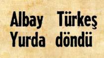 Albay Türkeş yurda döndü