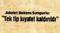 """Adalet Bakanı Sungurlu: """"Tek tip kıyafet kaldırıldı"""""""