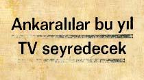 Ankaralılar bu yıl TV seyredecek