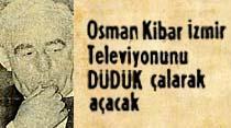 Osman Kibar İzmir Televizyonunu Düdük çalarak açacak