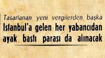 İstanbul'a gelen her yabancıdan ayak bastı parası da alınacak