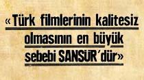 """""""Türk filmlerinin kalitesiz olmasının en büyük sebebi Sansür'dür"""""""