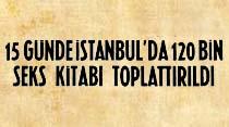 15 günde İstanbul'da 120 bin seks kitabı toplattırıldı