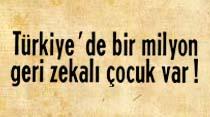 Türkiye'de bir milyon geri zekalı çocuk var!