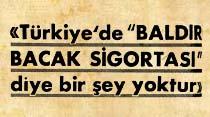 """""""Türkiye'de """"Baldır Bacak Sigortası"""" diye bir şey yoktur"""""""