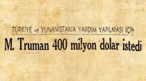 Türkiye ve Yunanistan'a yardım yapılması için M.Truman 400 milyon dolar istedi