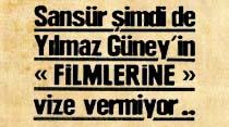 """Sansür şimdi de Yılmaz Güney'in """"Filmlerine"""" vize vermiyor"""