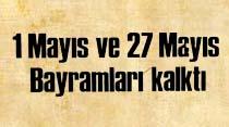 1 Mayıs ve 27 Mayıs Bayramları kalktı