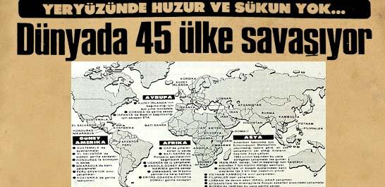 Dünyada 45 ülke savaşıyor