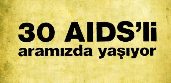 30 AIDS'li aramızda yaşıyor