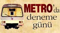 Metro'da deneme günü