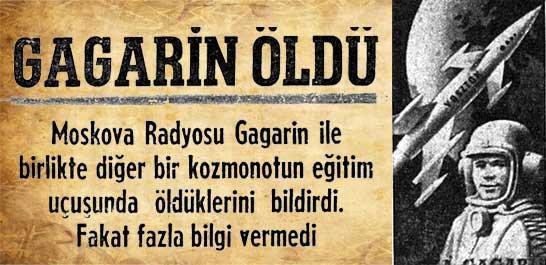 Uzaya çıkan ilk insan Gagarin öldü